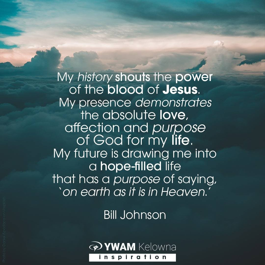 We are so inspired by the life and testimony of Jesus - this quote by Bill sums it up for us. We desire to be part of Jesus' story. His-story of power and love invading this earth. We are filled with hope as we anticipate 'on earth as it is in Heaven'. Can you imagine what that would look like? . . . . @billjohnsonministries  www.ywamkelowna.org